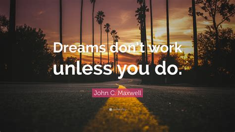 john  maxwell quote dreams dont work
