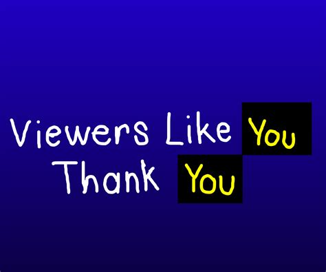 Viewers Like You! Thank You! By Mikejeddynsgamer89 On