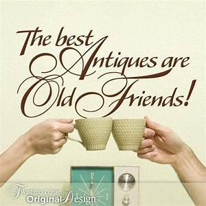 Vinyl wall decal best antiques are old friends funny