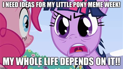 Memes My Little Pony - my pony memes 28 images my little pony meme week may 3rd to may 9th imgflip my little pony