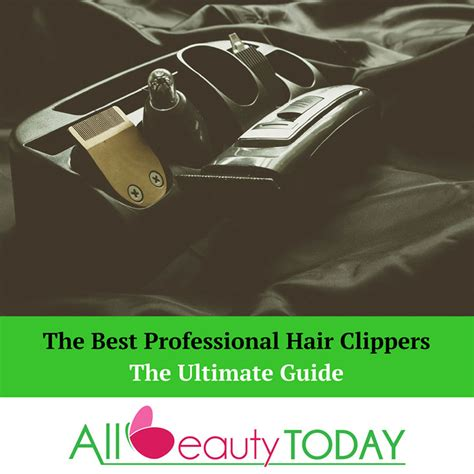professional hair clippers ultimate guide beauty today