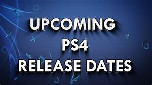 Upcoming PS4 Release Dates – PS4Trophies Gaming