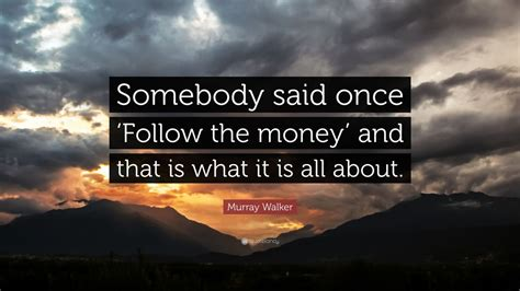 murray walker somebody once said money follow quotes quote quotefancy