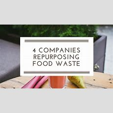 Upcycled Eats And Drinks 4 Companies Repurposing Food Waste