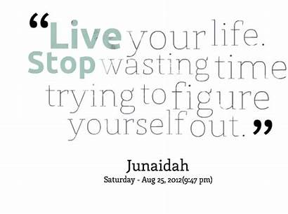 Quotes Figure Trying Wasting Yourself Quotesgram