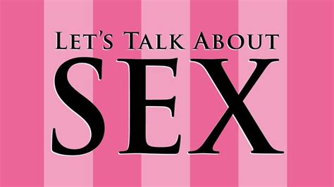 Lets Talk About Sex Its Really Important For All Of Us
