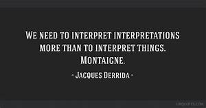 We need to inte... Derrida Jacques Quotes