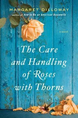care  handling  roses  thorns  margaret dilloway reviews discussion bookclubs
