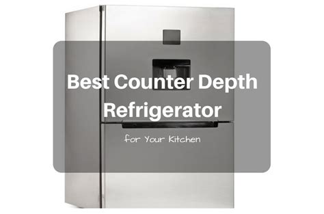 Best Counter Depth Refrigerator 2018 (Reviews & Comparison