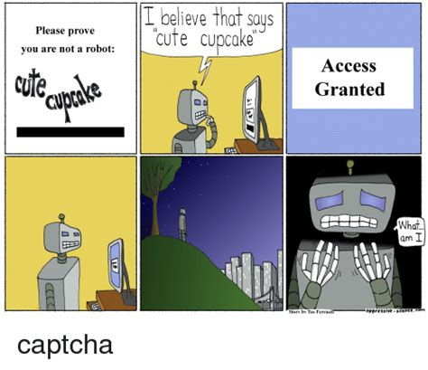 Captcha Meme - please prove you are not a robot believe that says cute cupcake access granted what am i