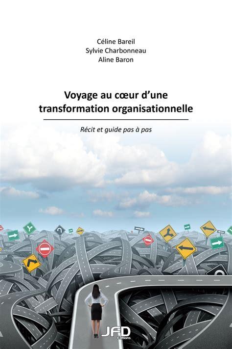 voyage au coeur dune transformation organisationnelle