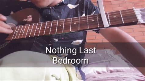 Bedroom Nothing Lasts Letra by Nothing Last Bedroom Tutorial Espa 241 Ol