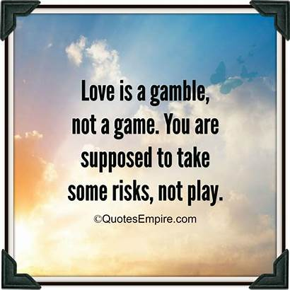Gamble Play Quotes Supposed Take Relationship Risks