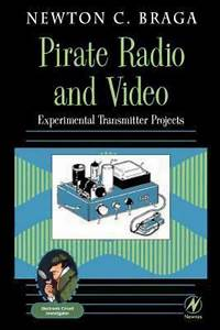 Pirate Radio And Video   Experimental Transmitter Projects By Newton C  Braga  2001  Trade