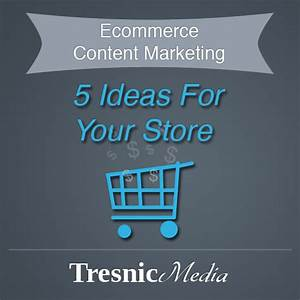 5 E merce Content Marketing Tips For Your line Store