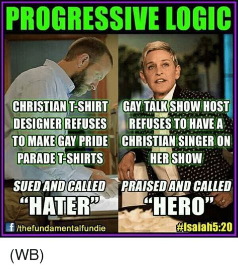 Gay Parade Meme - progressive logic christian tshirt gay talk show host designer refuses refuses to have a to make