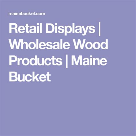retail displays wholesale wood products maine bucket