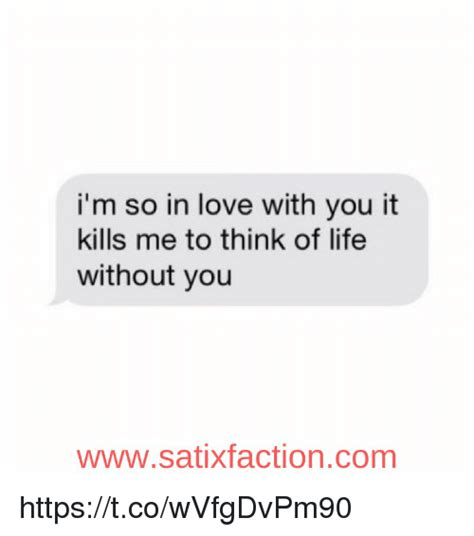 So In Love Meme - i m so in love with you it kills me to think of life