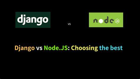 best django websites django vs node js choosing the best web developers