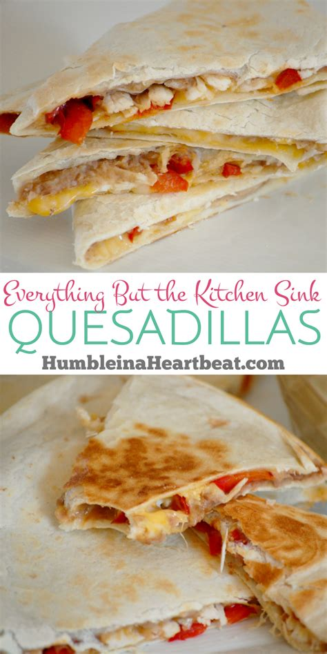 everything but kitchen sink everything but the kitchen sink quesadillas humble in a 7093