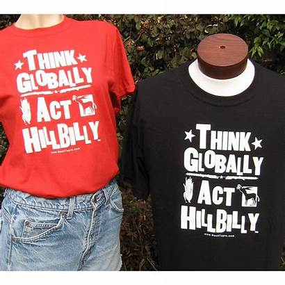 Hillbilly Shirts Think Act Globally Shirt