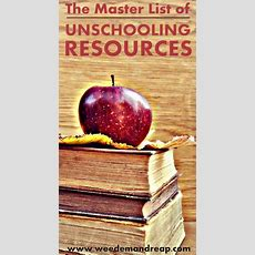 The Master List Of Unschooling Resources  Homeschool, Homeschooling Resources And School