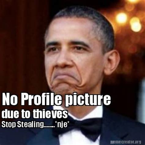 Profile Picture Memes - meme creator no profile picture due to thieves stop stealing nje meme generator at