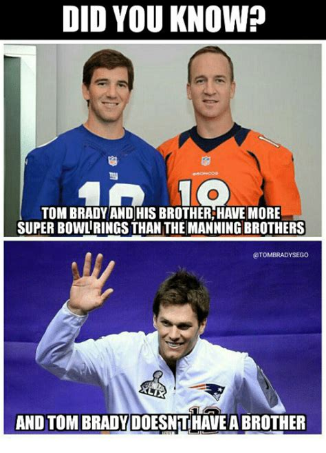 Brady Manning Memes - did you know tom brady and his brotherhave more super bowlringsthan the manning brothers