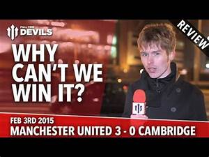 Why Can't We Win It?   Manchester United 3 Cambridge ...
