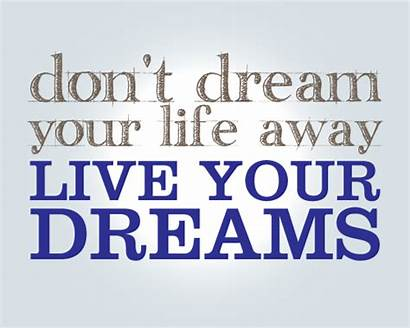Dreams Dream Living Quotes Wait Why Start