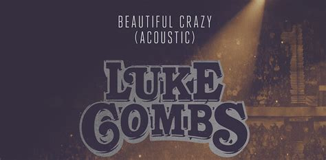 luke combs releases acoustic version  beautiful crazy