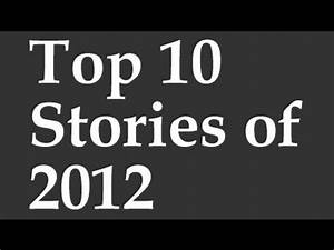 Top 10 Stories of 2012: Year in Review - YouTube