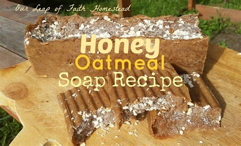 leap  faith homestead honey oatmeal soap recipe