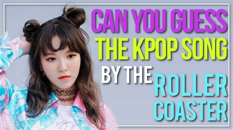 Guess The Kpop Song By The 'rollercoaster' Kpop