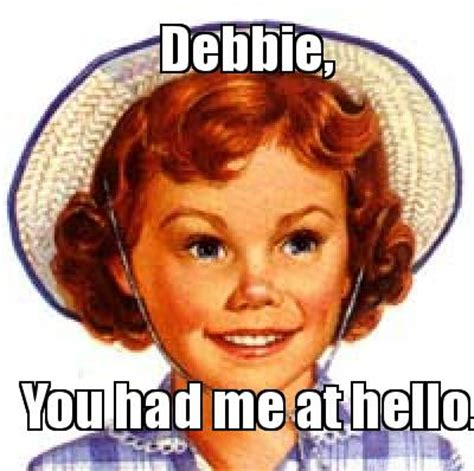 Debbie Meme Meme Creator Debbie You Had Me At Hello Meme Generator
