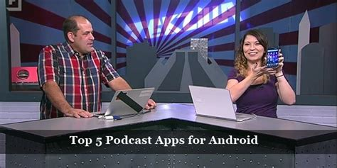 Top 5 Podcast Apps For Android Greatsoftlinecom
