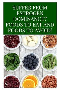 Estrogen Dominance  Foods To Eat And Foods To Avoid