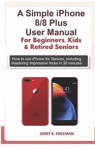 A Simple Iphone 8  8 Plus User Manual For Beginners  Kids