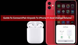 Guide To Connect  Pair Airpods To Iphone 11 And Change