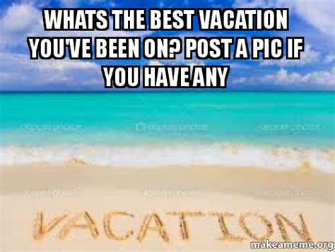 Whats The Best Vacation You've Been On? Post A Pic If You