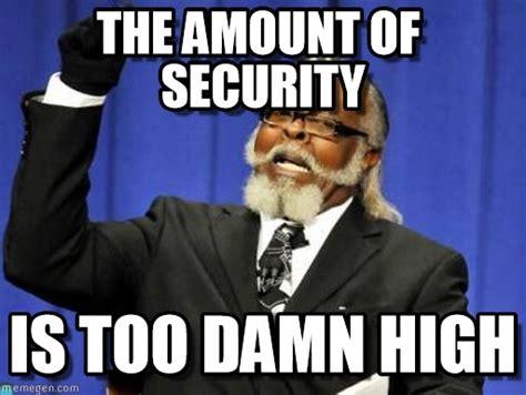 Security Meme - the amount of security too damn high meme on memegen