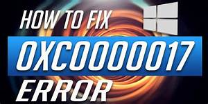 7 Tested Solutions  Complete Guide To Fix 0xc000017 Error