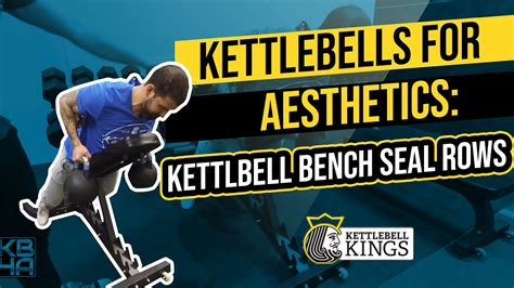 kettlebell seal kings rows bench