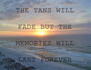 Beach Quote: The tans will fade but the memories will last ...