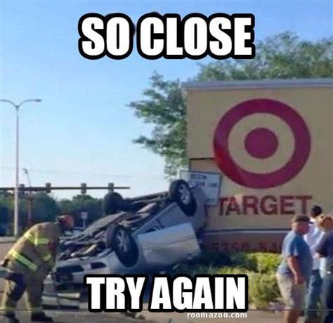 So Close Meme - so close try again funny meme pic best humor website funny pinterest meme website and humor