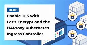 Enable, Tls, With, Let, U0026, 39, S, Encrypt, And, The, Haproxy, Kubernetes, Ingress, Controller