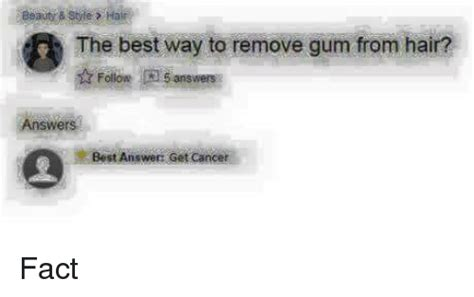 the best way to remove gum from hair ow answers answers best answer get cancer fact meme on