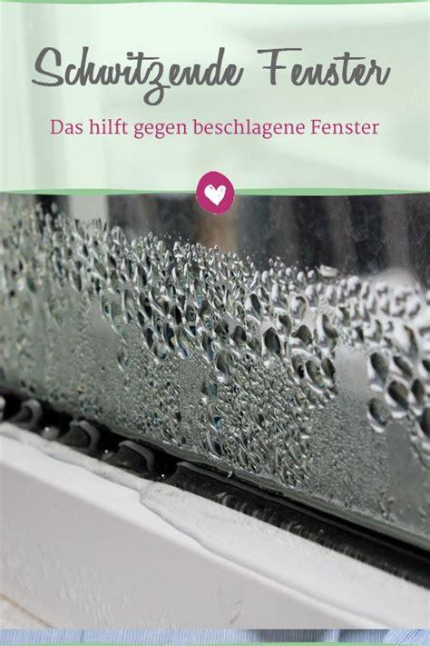 Fensterscheiben Innen Nass by Beschlagene Scheiben Was Gegen Kondenswasser Am Fenster
