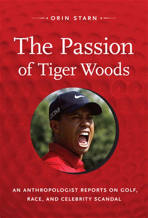 passion  tiger woods  anthropologist reports  golf race  celebrity scandal