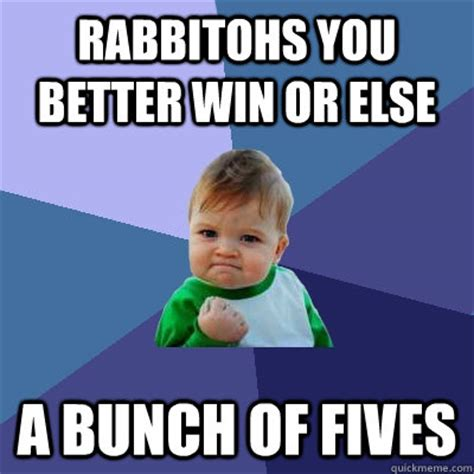 Win Kid Meme - rabbitohs you better win or else a bunch of fives success kid quickmeme
